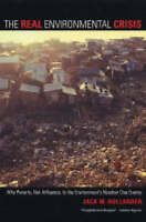 The Real Environmental Crisis. Why Poverty, Not Affluence, Is the Environment's