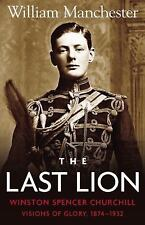 The Last Lion Vol. 1 : Winston Churchill Visions of Glory, 1874-1932 by William…