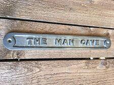 'THE MAN CAVE' DOOR SIGN SHED GARAGE VINTAGE SOLID CAST METAL DAD GIFT - 99319