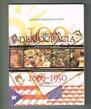 Antonio Quinones Calderon 100 El Siglo De La Democracia 1898 1950 T1 Puerto Rico