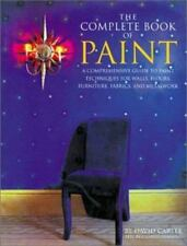 The Complete Book of Paint: A Comprehensive Guide to Paint Techniques for Walls,