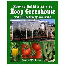 How to Build a 12 X 14 Hoop Greenhouse with Electricity For $300 by Jesse...