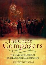 The Great Composers : The Lives and Music of 50 Great Classical Composers by Jer