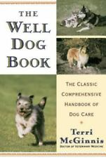The Well Dog Book: The Classic Comprehensive Handbook of Dog Care (Paperback or