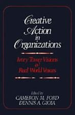 Creative Action in Organizations : Ivory Tower Visions and Real World Voices...