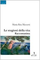 Le stagioni della vita. Raccontanima - M. Rita Massett - Libro nuovo in offerta!