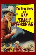 """The True Story of Ray """"Crash"""" Corrigan by Jerry L. Schneider"""