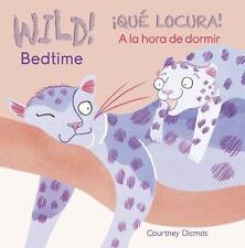 Wild! Bedtime/Que Locura! a la Hora de Dormir (Board Book)