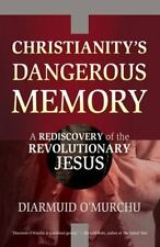 Christianity's Dangerous Memory: A Rediscovery of the Revolutionary Jesus: By...
