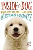 Inside of a Dog -- Young Readers Edition: What Dogs See, Smell, and Know: By ...