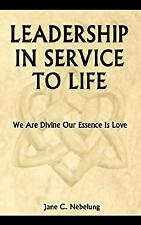 Leadership in Service to Life by Nebelung, Jane C.-ExLibrary