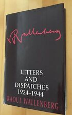 RAOUL WALLENBERG - LETTERS & DISPATCHES 1924-1944 - 1ST ED. - DJ.