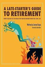 A Late-Starter's Guide to Retirement : How to Quickly Get on Track for Your...
