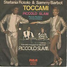 """STEFANIA ROTOLO & SAMMY BARBOT """" TOCCAMI / PICCOLO SLAM"""" 7"""""""