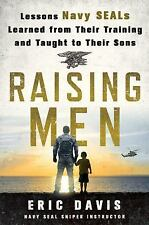 Raising Men: Lessons Navy SEALs Learned from Their Training and Taught to Their