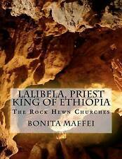NEW Lalibela, Priest King of Ethiopia: The Rock Hewn Churches by Bonita Maffei
