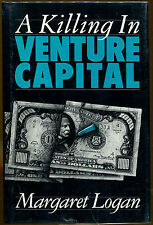 A Killing in Venture Capital by Margaret Logan-1st Ed./DJ-Publisher Review Copy