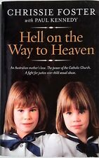 HELL ON THE WAY TO HEAVEN  Chrissie Foster ( 2011) Australian - Sexual Abuse