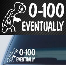 0-100 Eventually Sticker Decal Funny Slow Car Bumper Ute Truck JDM 4X4