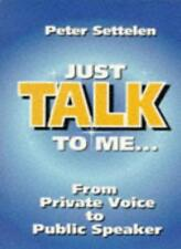 Just Talk to Me!: From Private Voice to Public Speaker,Peter Settelen