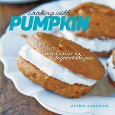 Cooking with Pumpkin : Recipes That Go Beyond the Pie by Averie Sunshine...