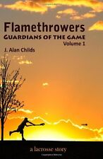 Flamethrowers - Guardians of the game: A lacrosse story by J. Alan Childs