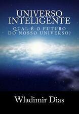 Universo Inteligente : Qual é o Futuro Da Vida Dentro Do Universo? by...