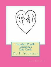 Standard Poodle Valentine's Day Cards : Do It Yourself by Gail Forsyth (2016,...