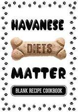 Havanese Diets Matter : Homemade Dog Treats Recipe, Blank Recipe Cookbook, 7.