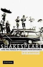 Shakespeare and the Force of Modern Performance by W. B. Worthen (2003,...