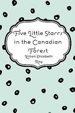 Five Little Starrs in the Canadian Forest by Lillian Elizabeth Roy (2016,...