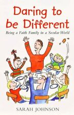Daring to be Different: Being a Faith Family in a Secular World By Sarah Johnso