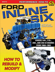 Ford Inline Six: How to Rebuild & Modify - Mustang Fairlane Comet 6 cylinder