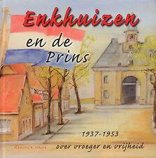 ENKHUIZEN EN DE PRINS (1937-1953 OVER VROEGER EN VRIJHEID) - Marijtje A. Struik