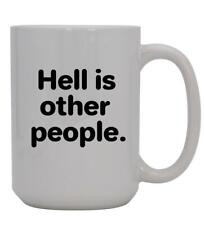 Hell is other people - 15oz Ceramic White Coffee Mug Cup, White