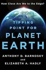 Tipping Point for Planet Earth by Anthony D. Barnosky and Elizabeth A. Hadly...
