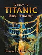 JOURNEY TO TITANIC by Roger Bansemer - First Edition (Signed & Dated by Author)