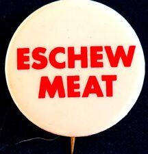 INTELLECTUAL VEGETARIAN BUTTON = ESCHEW MEAT - ORIGINAL ECOLOGY PINBACK