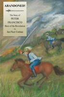 Abandoned! : The Story of Peter Francisco, Hero of the Revolution, Paperback ...