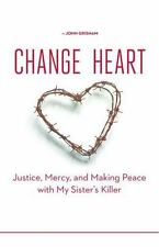 Change of Heart: Justice, Mercy, and Making Peace with My Sister's Killer (Hardb