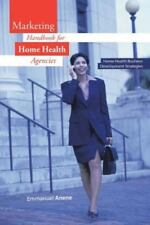 Marketing Handbook for Home Health Agencies: Home Health Business Development St