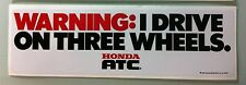 Honda Warning I Drive on Three Wheels Bumper Sticker ATC 250R 350X 70 200X repro