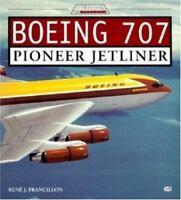 BOEING 707: PIONEER JETLINER (JETLINER HISTORY) By Rene Francillon