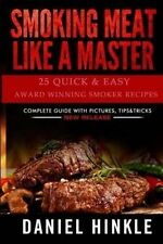 Smoking Meat Like a Master: 25 Quick & Easy Award Winning Smoker Recipes (DH Kit