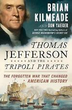 Thomas Jefferson And The Tripoli Pirates: The Forgotten War That Changed American History by Don Yaeger, Brian Kilmeade (Hardback, 2015)