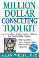 Million Dollar Consulting Toolkit. Step-by-Step Guidance, Checklists, Templates,