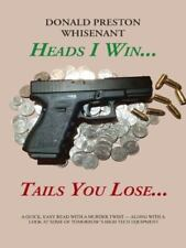 Heads I Win... Tails You Lose... by Donald Preston Whisenant (2014, Hardcover)