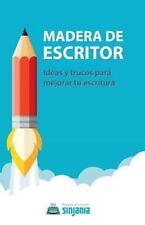 Madera de Escritor : Ideas y Trucos para Mejorar Tu Escritura by Sinjania...