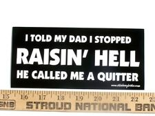 I Told My Dad I Stopped Rasin' Hell Bumper Sticker