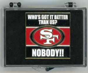 """Pin - 49ers """"Who's Got It Better Than Us? - Nobody!""""  LE 200 SF Forty Niners pin"""
